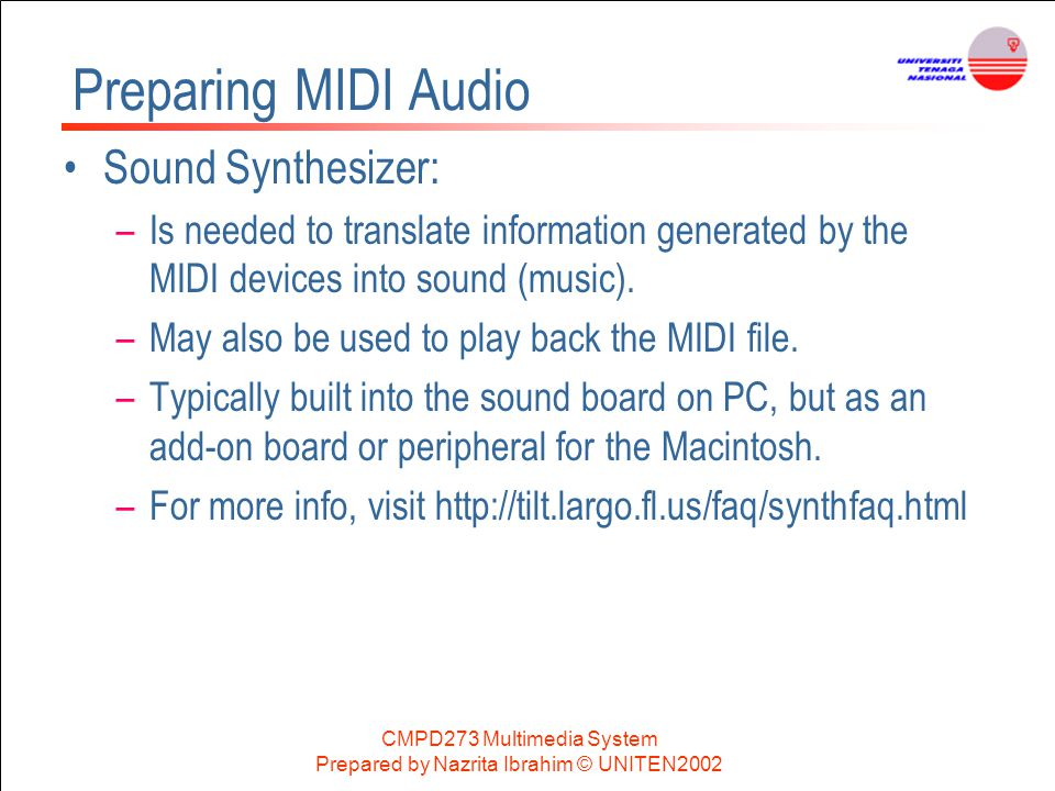 CMPD273 Multimedia System Prepared by Nazrita Ibrahim © UNITEN2002 Preparing MIDI Audio Sound Synthesizer: –Is needed to translate information generat