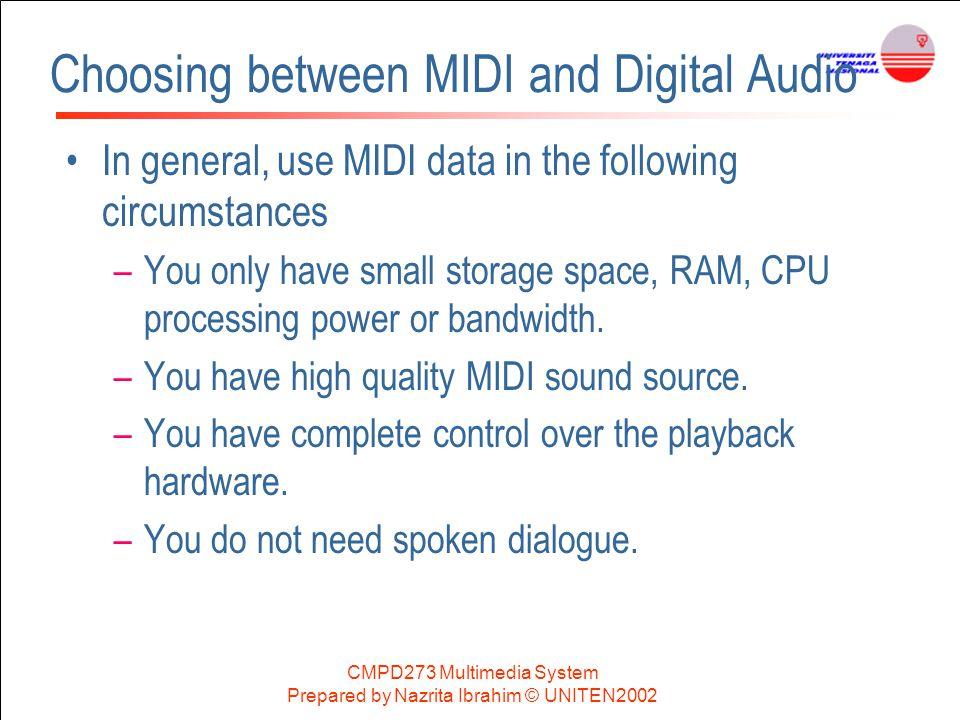CMPD273 Multimedia System Prepared by Nazrita Ibrahim © UNITEN2002 Choosing between MIDI and Digital Audio In general, use MIDI data in the following