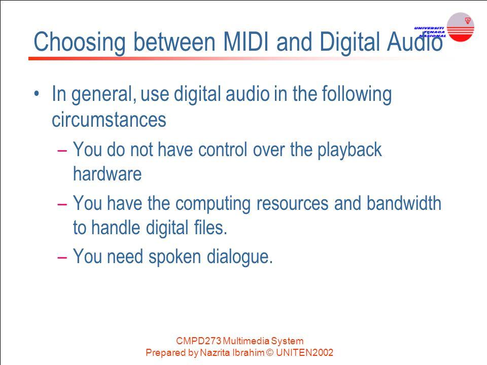 CMPD273 Multimedia System Prepared by Nazrita Ibrahim © UNITEN2002 Choosing between MIDI and Digital Audio In general, use digital audio in the follow