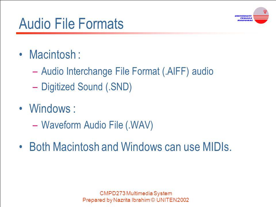 CMPD273 Multimedia System Prepared by Nazrita Ibrahim © UNITEN2002 Audio File Formats Macintosh : –Audio Interchange File Format (.AIFF) audio –Digiti
