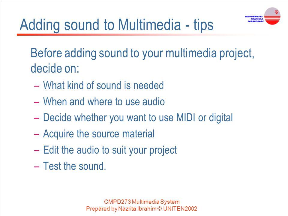 CMPD273 Multimedia System Prepared by Nazrita Ibrahim © UNITEN2002 Adding sound to Multimedia - tips Before adding sound to your multimedia project, d