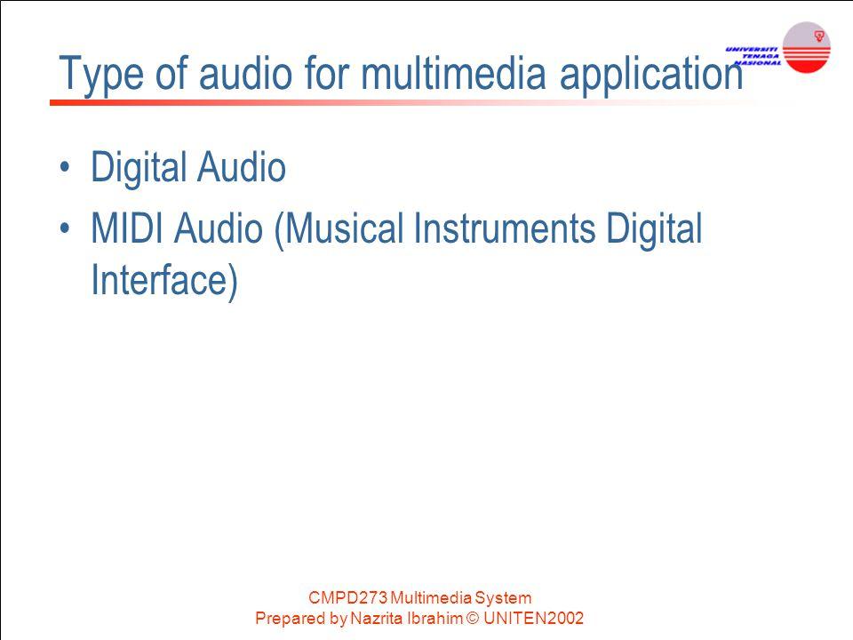 CMPD273 Multimedia System Prepared by Nazrita Ibrahim © UNITEN2002 Type of audio for multimedia application Digital Audio MIDI Audio (Musical Instrume