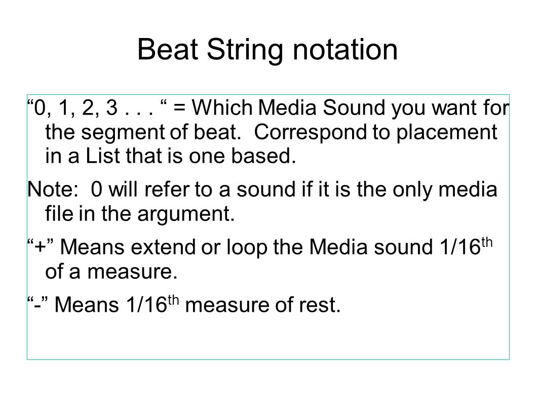 Beat String notation 0, 1, 2, 3... = Which Media Sound you want for the segment of beat.