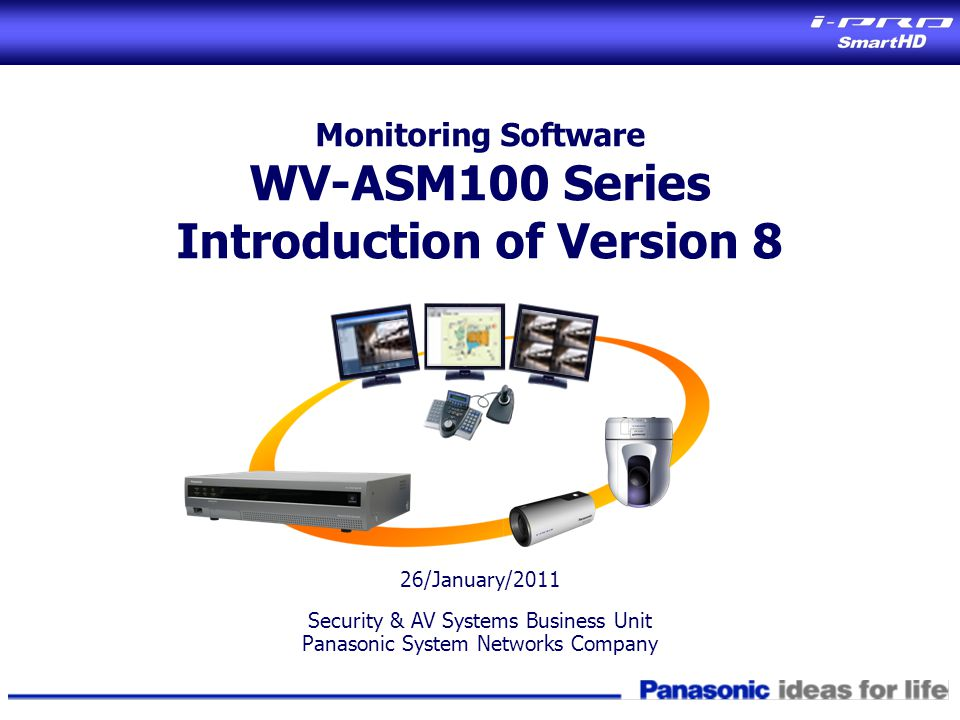 Monitoring Software WV-ASM100 Series Introduction of Version 8 26/January/2011 Security & AV Systems Business Unit Panasonic System Networks Company