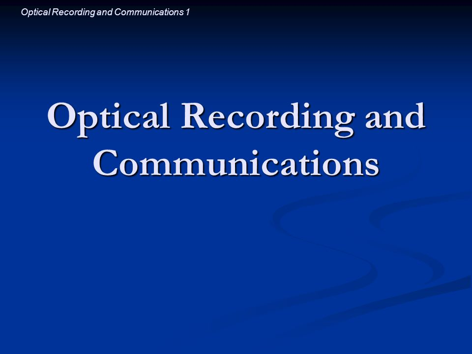 Optical Recording and Communications 1 Optical Recording and Communications