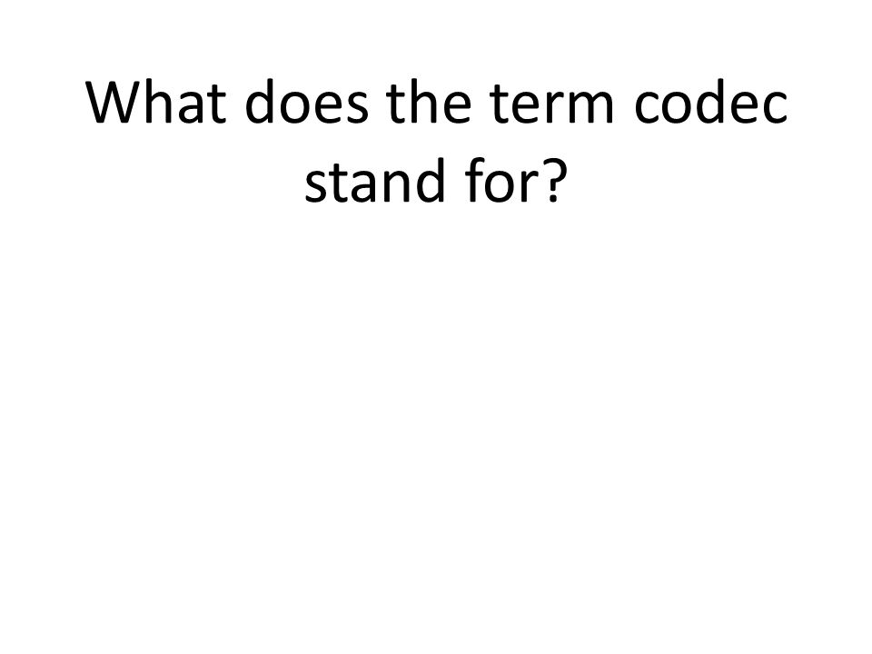 What does the term codec stand for?