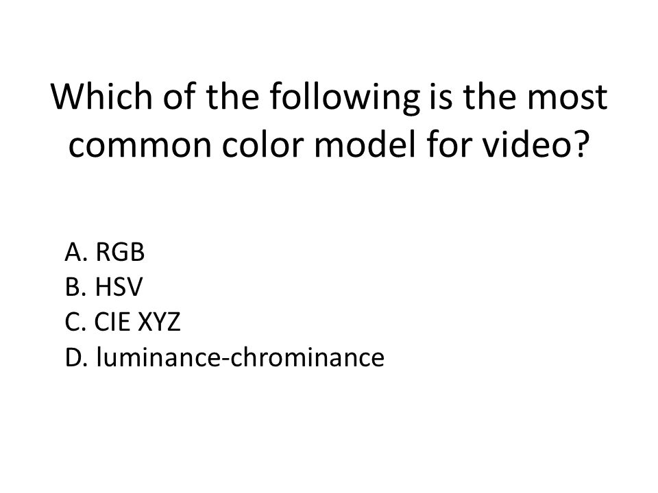 Which of the following is the most common color model for video.