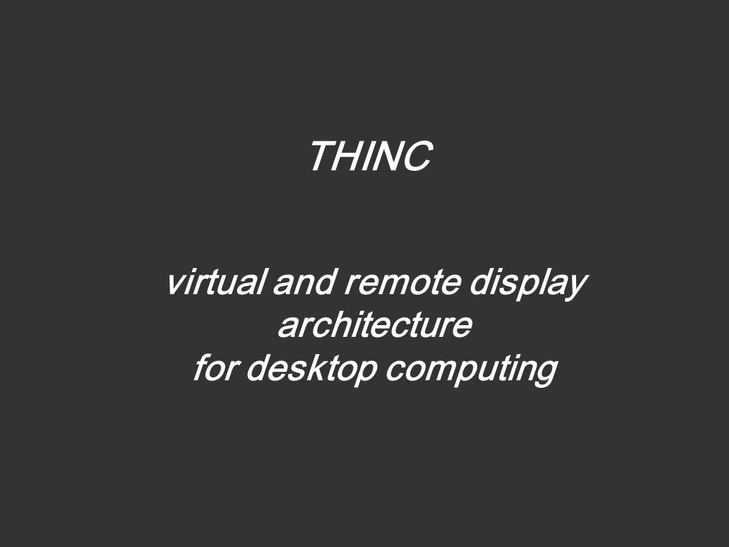 THINC virtual and remote display architecture for desktop computing