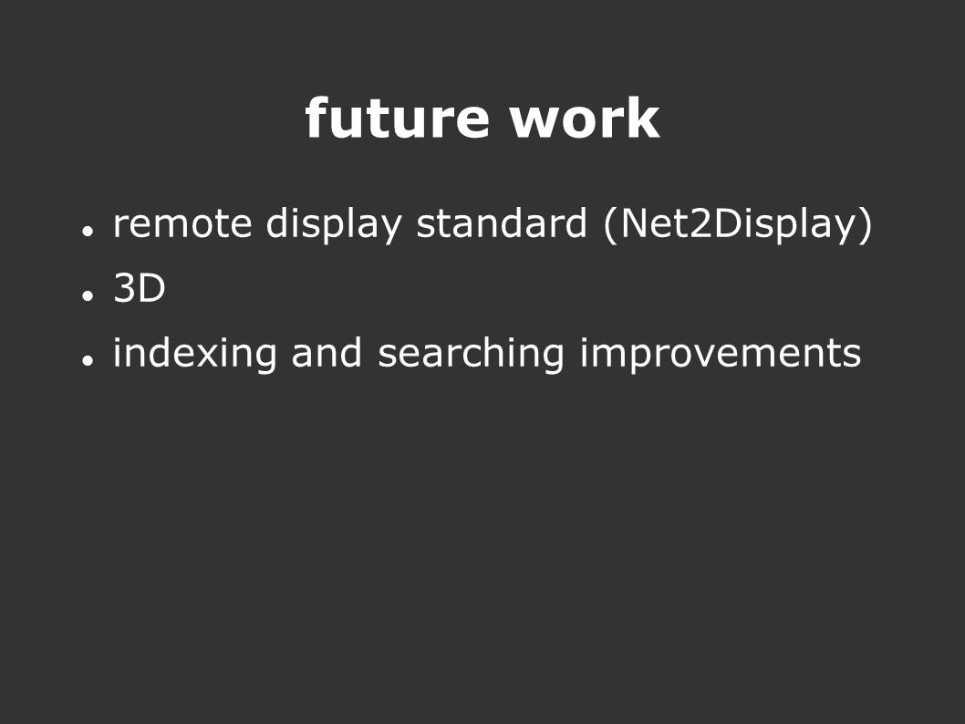future work remote display standard (Net2Display) ‏ 3D indexing and searching improvements