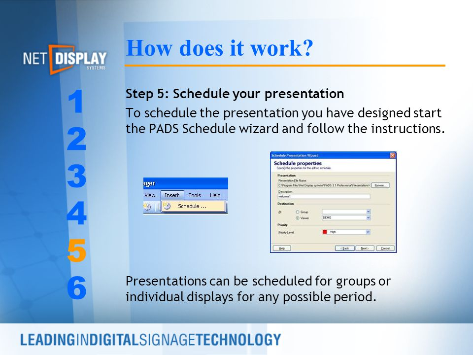 Step 5: Schedule your presentation To schedule the presentation you have designed start the PADS Schedule wizard and follow the instructions.