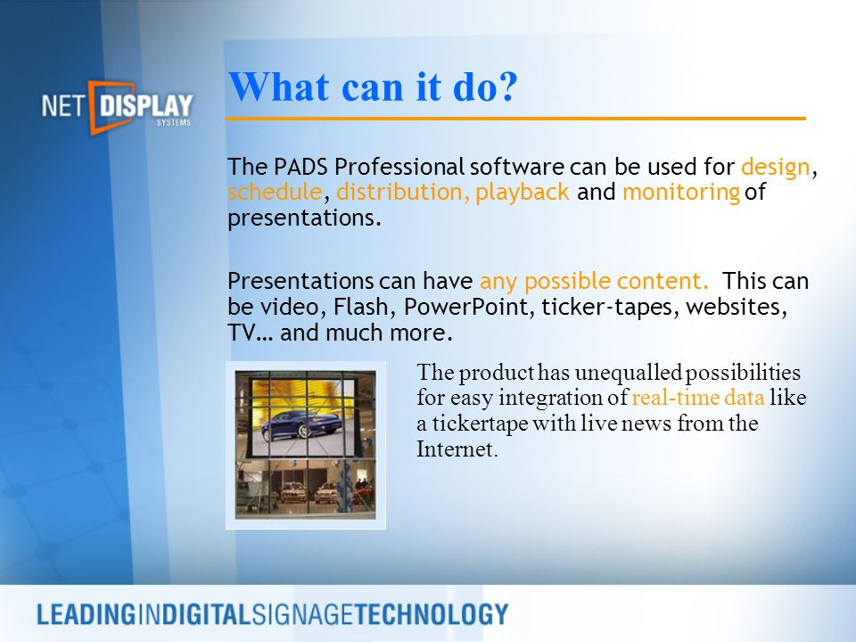 The PADS Professional software can be used for design, schedule, distribution, playback and monitoring of presentations.