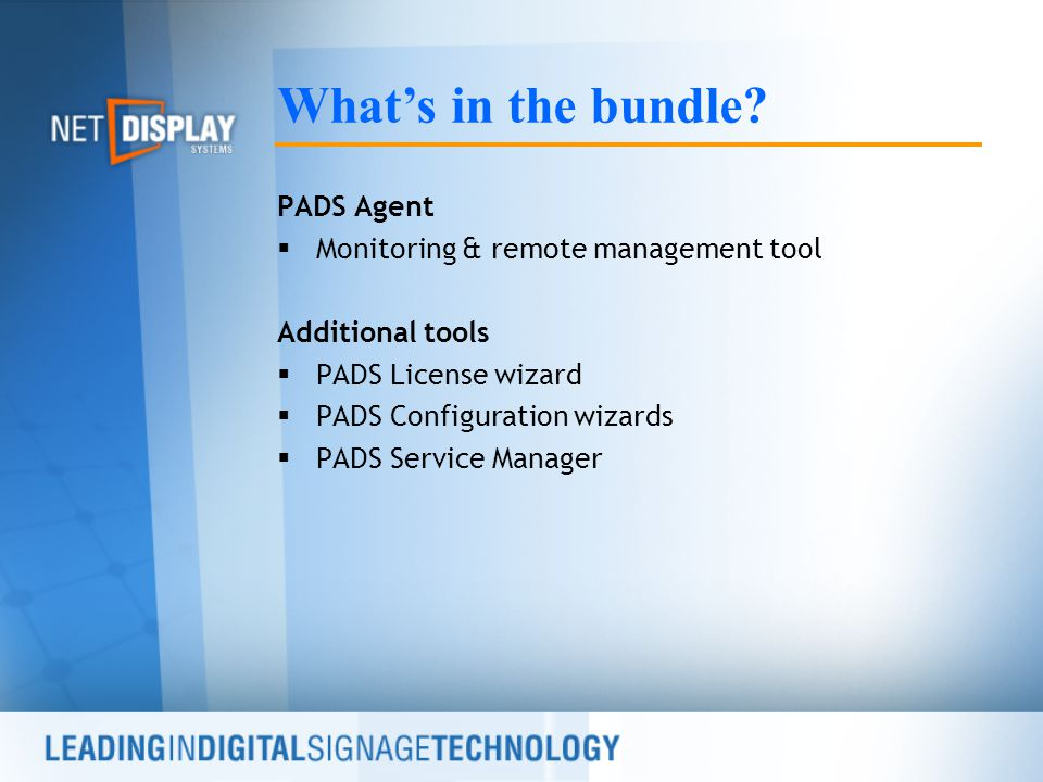 PADS Agent  Monitoring & remote management tool Additional tools  PADS License wizard  PADS Configuration wizards  PADS Service Manager What's in