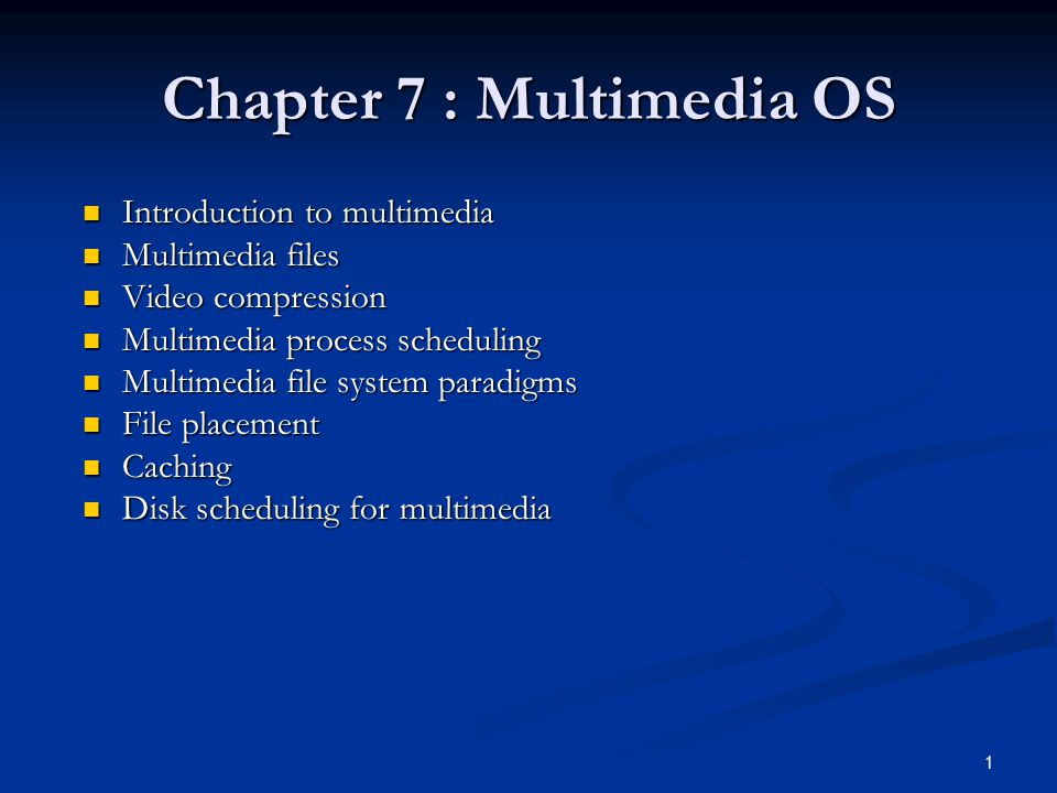 1 Chapter 7 : Multimedia OS Introduction to multimedia Introduction to multimedia Multimedia files Multimedia files Video compression Video compressio
