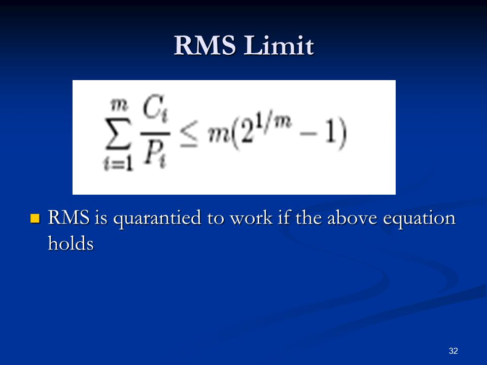 RMS Limit RMS is quarantied to work if the above equation holds RMS is quarantied to work if the above equation holds 32