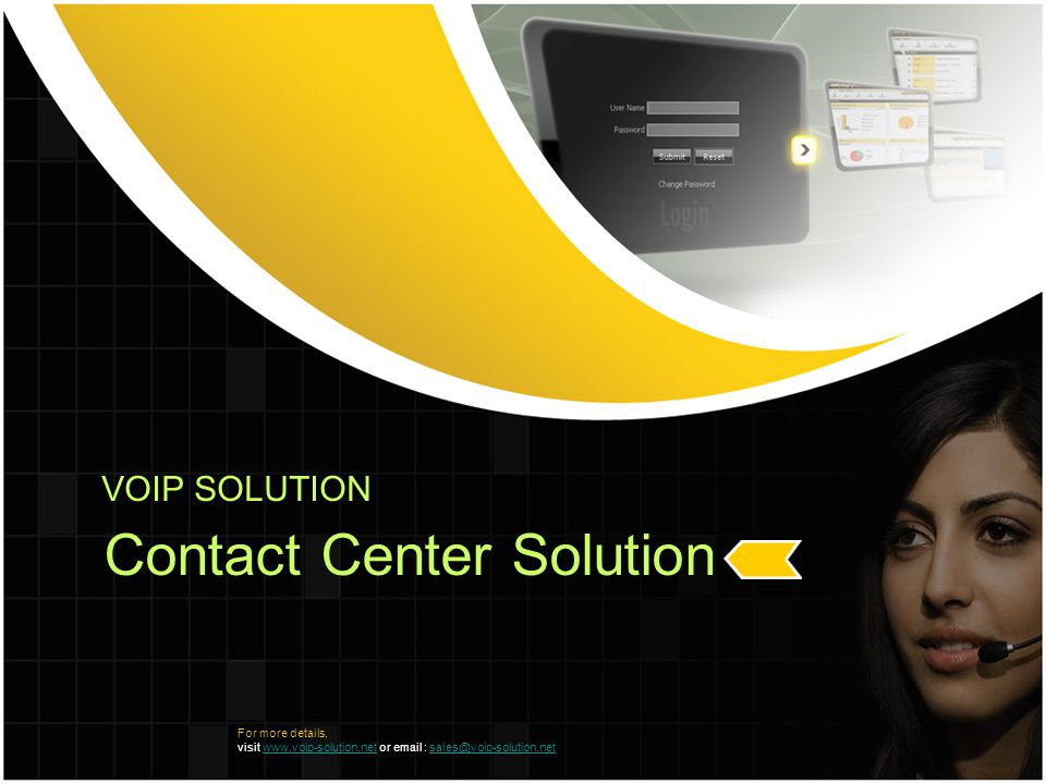 VOIP SOLUTION Contact Center Solution For more details, visit www.voip-solution.net or email : sales@voip-solution.netwww.voip-solution.netsales@voip-solution.net