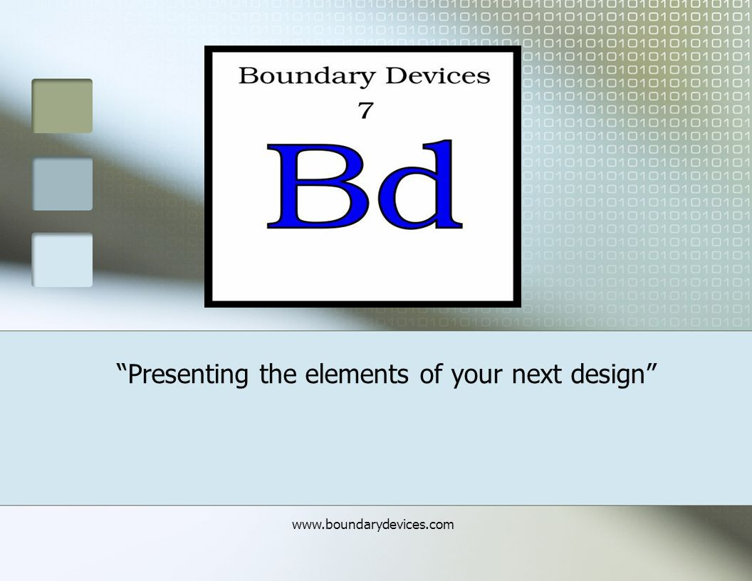 www.boundarydevices.com Presenting the elements of your next design