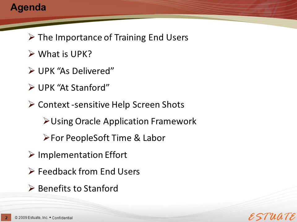 "Agenda  The Importance of Training End Users  What is UPK?  UPK ""As Delivered""  UPK ""At Stanford""  Context -sensitive Help Screen Shots  Using O"