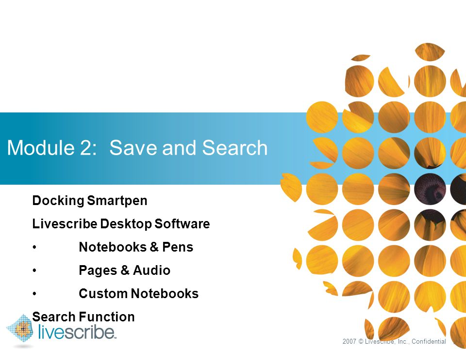 2007 © Livescribe, Inc., Confidential 13 Module 2: Save and Search Docking Smartpen Livescribe Desktop Software Notebooks & Pens Pages & Audio Custom Notebooks Search Function