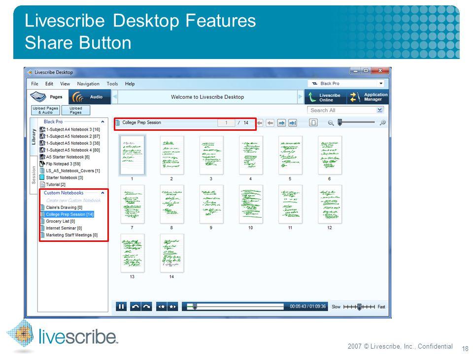 2007 © Livescribe, Inc., Confidential 18 Livescribe Desktop Features Share Button