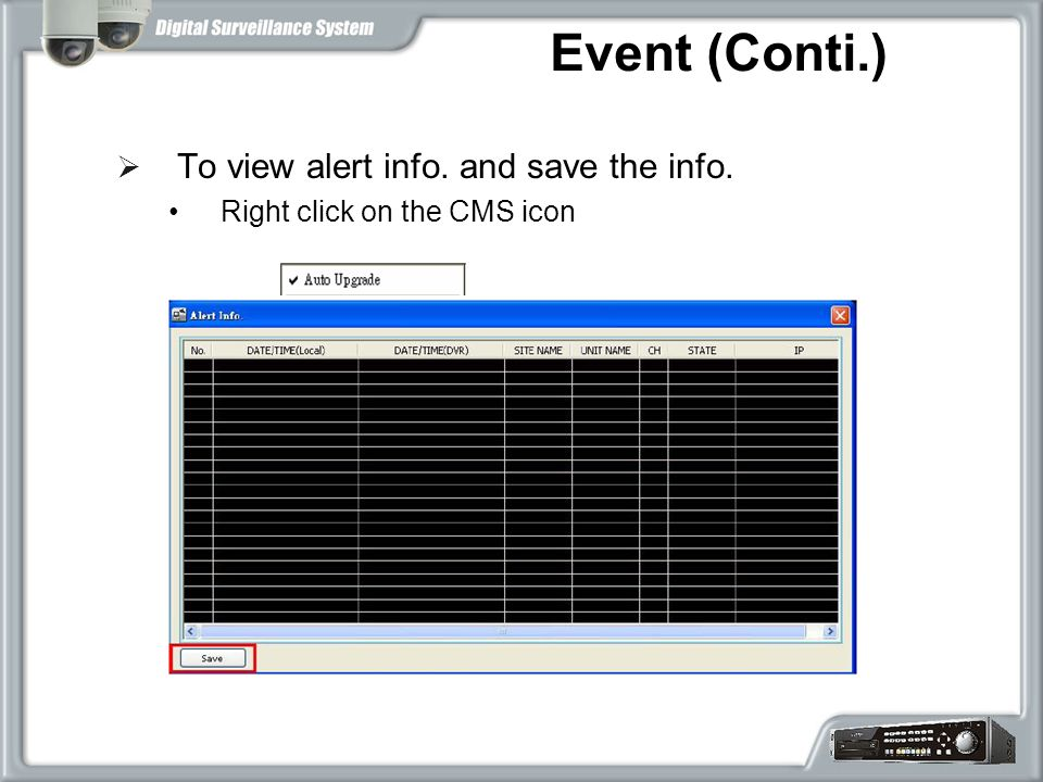 Event (Conti.)  To view alert info. and save the info. Right click on the CMS icon