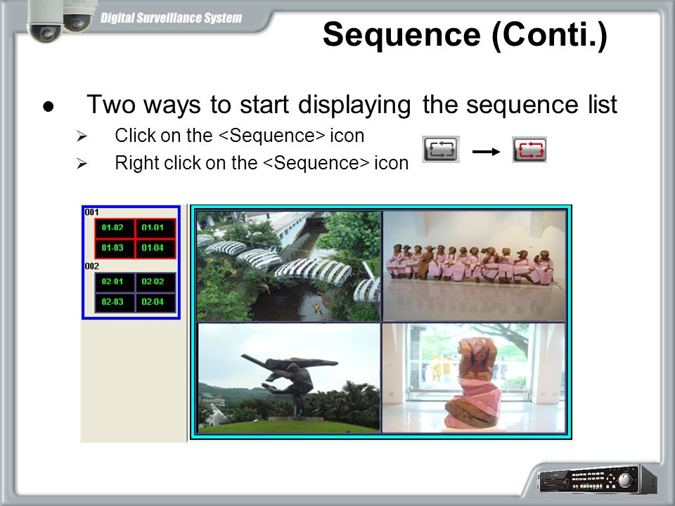 Sequence (Conti.) Two ways to start displaying the sequence list  Click on the icon  Right click on the icon