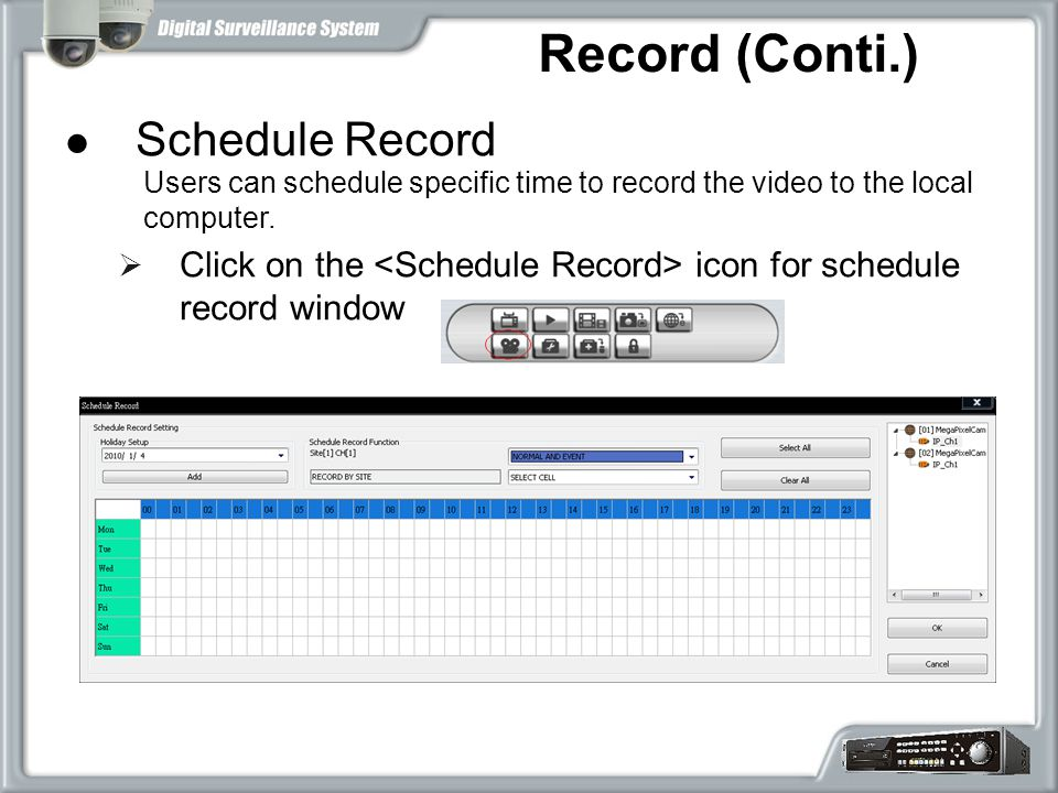 Schedule Record  Click on the icon for schedule record window Record (Conti.) Users can schedule specific time to record the video to the local computer.