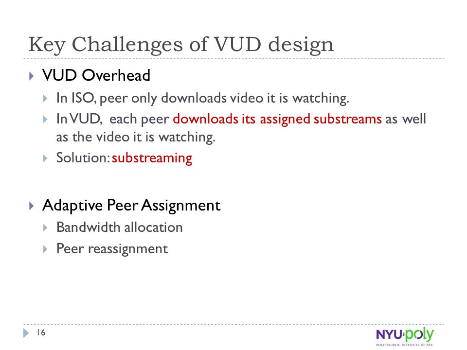 Key Challenges of VUD design  VUD Overhead  In ISO, peer only downloads video it is watching.