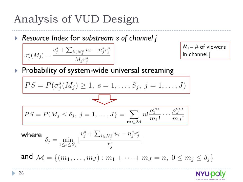 Analysis of VUD Design  Resource Index for substream s of channel j  Probability of system-wide universal streaming where and 26 M j = # of viewers