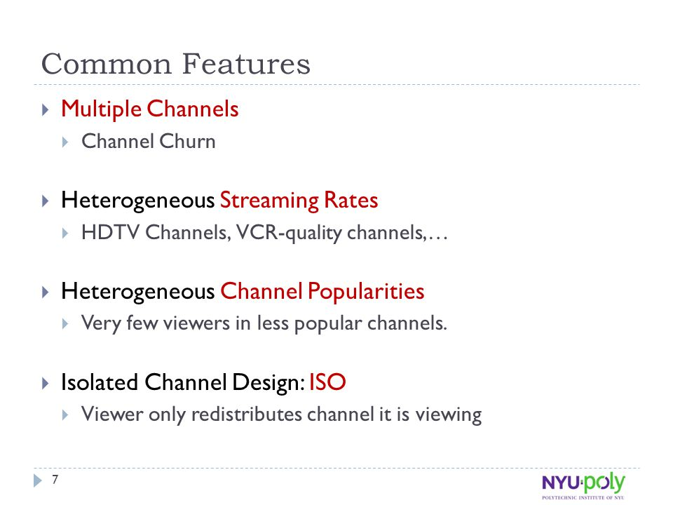 Common Features  Multiple Channels  Channel Churn  Heterogeneous Streaming Rates  HDTV Channels, VCR-quality channels,…  Heterogeneous Channel Popularities  Very few viewers in less popular channels.
