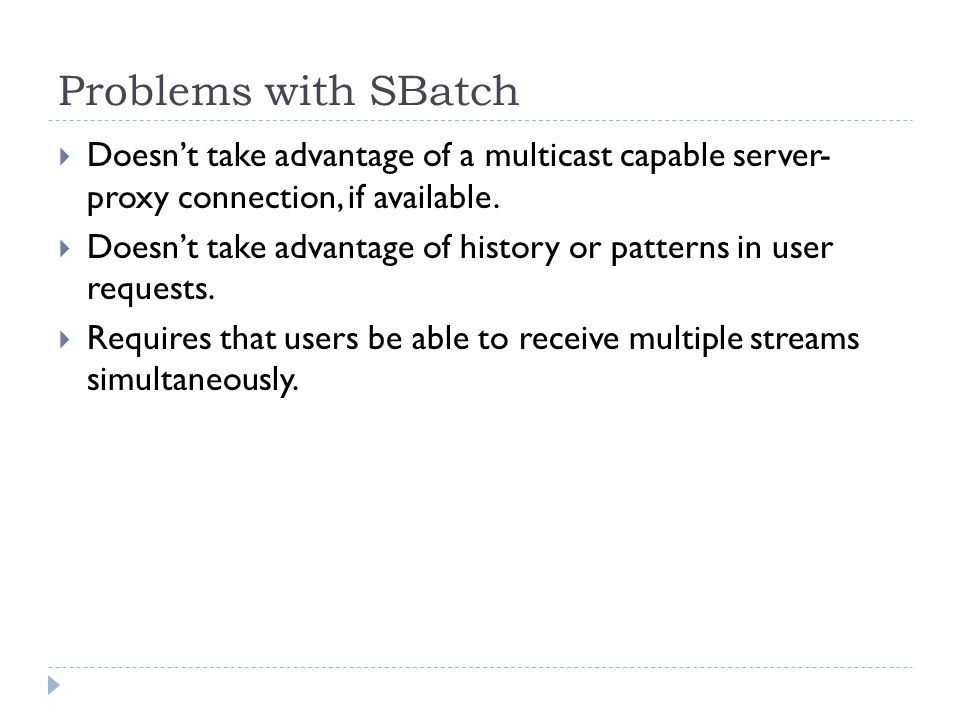 Problems with SBatch  Doesn't take advantage of a multicast capable server- proxy connection, if available.  Doesn't take advantage of history or pa