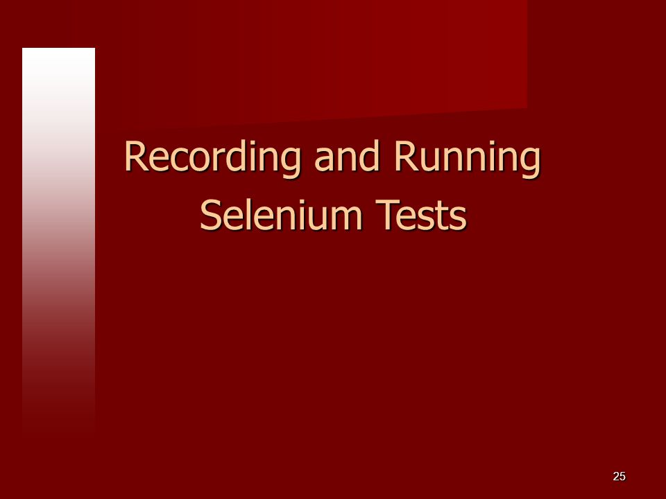 25 Recording and Running Selenium Tests