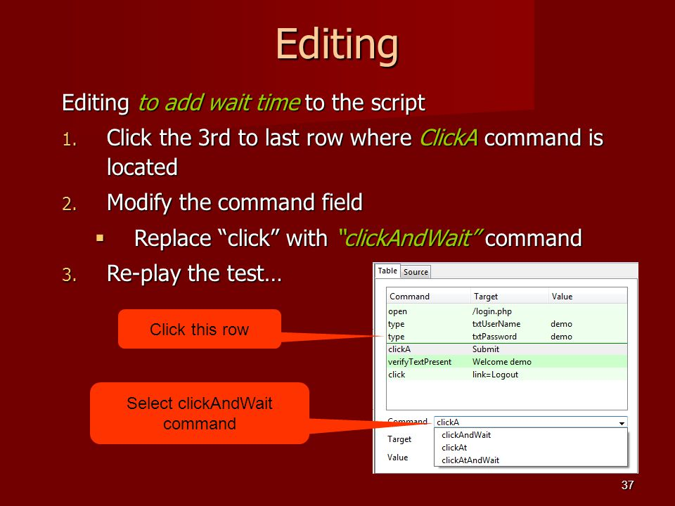 "Editing Editing to add wait time to the script 1. Click the 3rd to last row where ClickA command is located 2. Modify the command field  Replace ""cli"