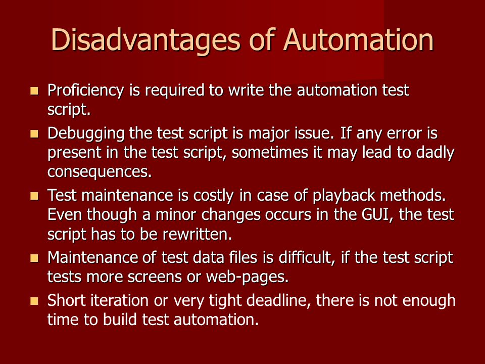 Disadvantages of Automation Proficiency is required to write the automation test script. Proficiency is required to write the automation test script.