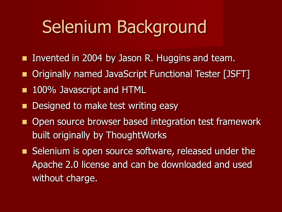 Invented in 2004 by Jason R. Huggins and team. Invented in 2004 by Jason R. Huggins and team. Originally named JavaScript Functional Tester [JSFT] Ori
