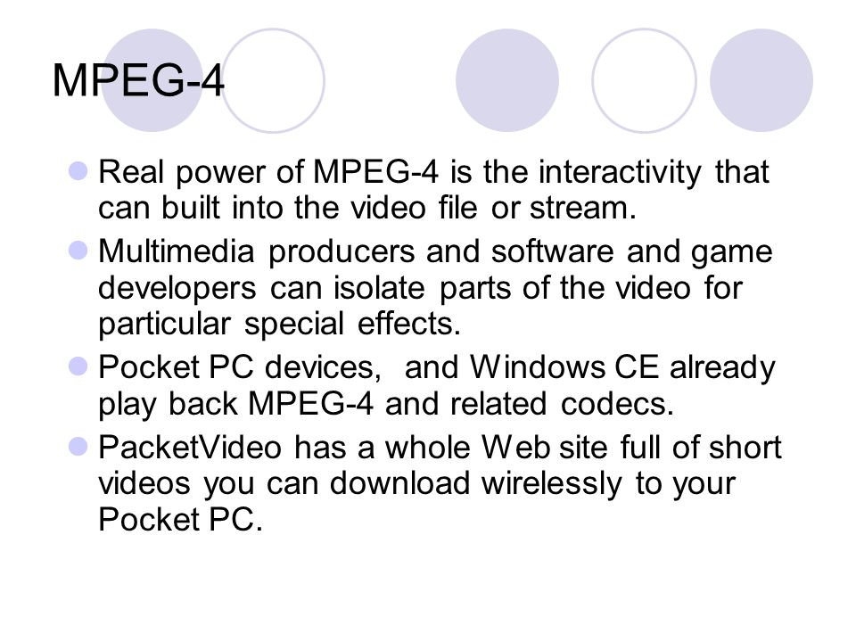 MPEG-4 Real power of MPEG-4 is the interactivity that can built into the video file or stream.