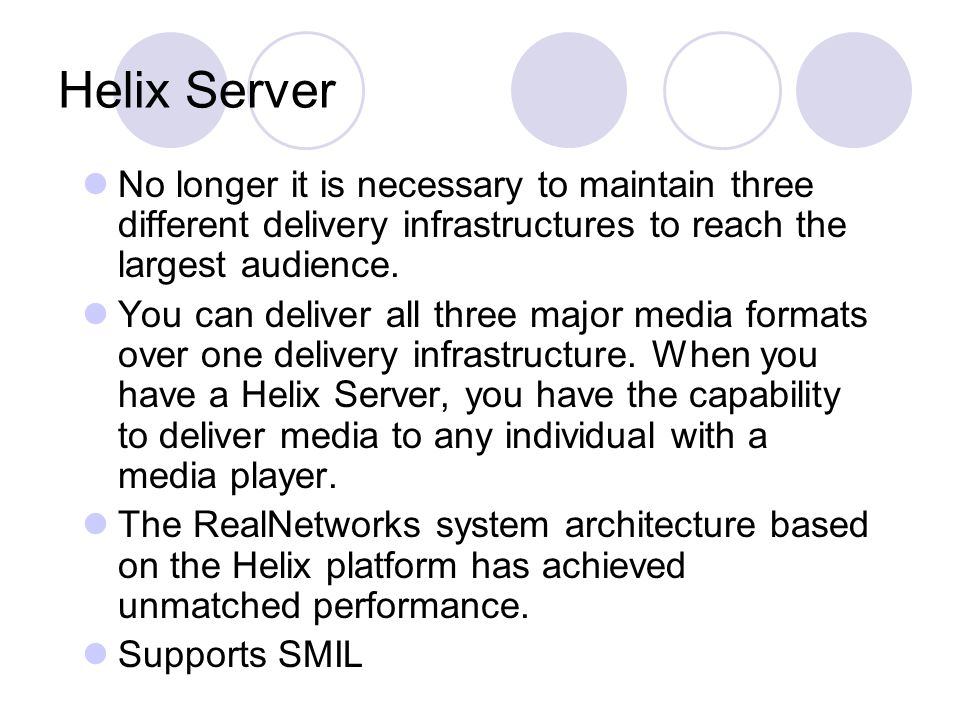 Helix Server No longer it is necessary to maintain three different delivery infrastructures to reach the largest audience.