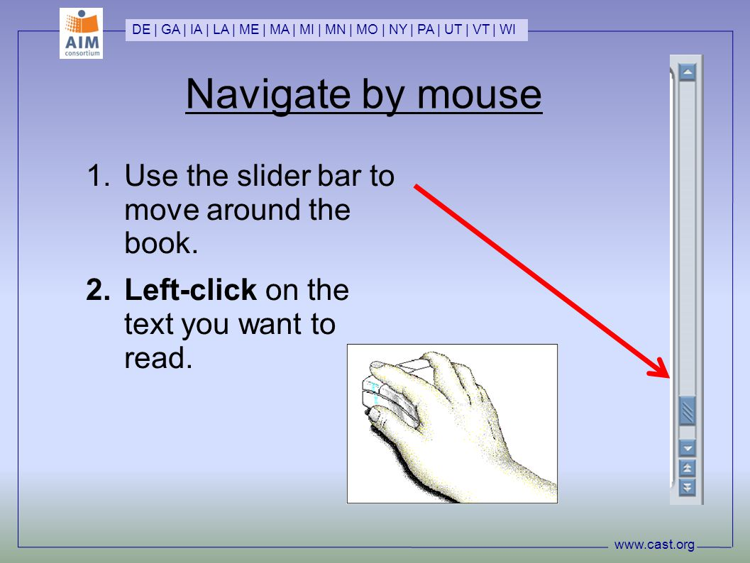Navigate by mouse 1.Use the slider bar to move around the book.