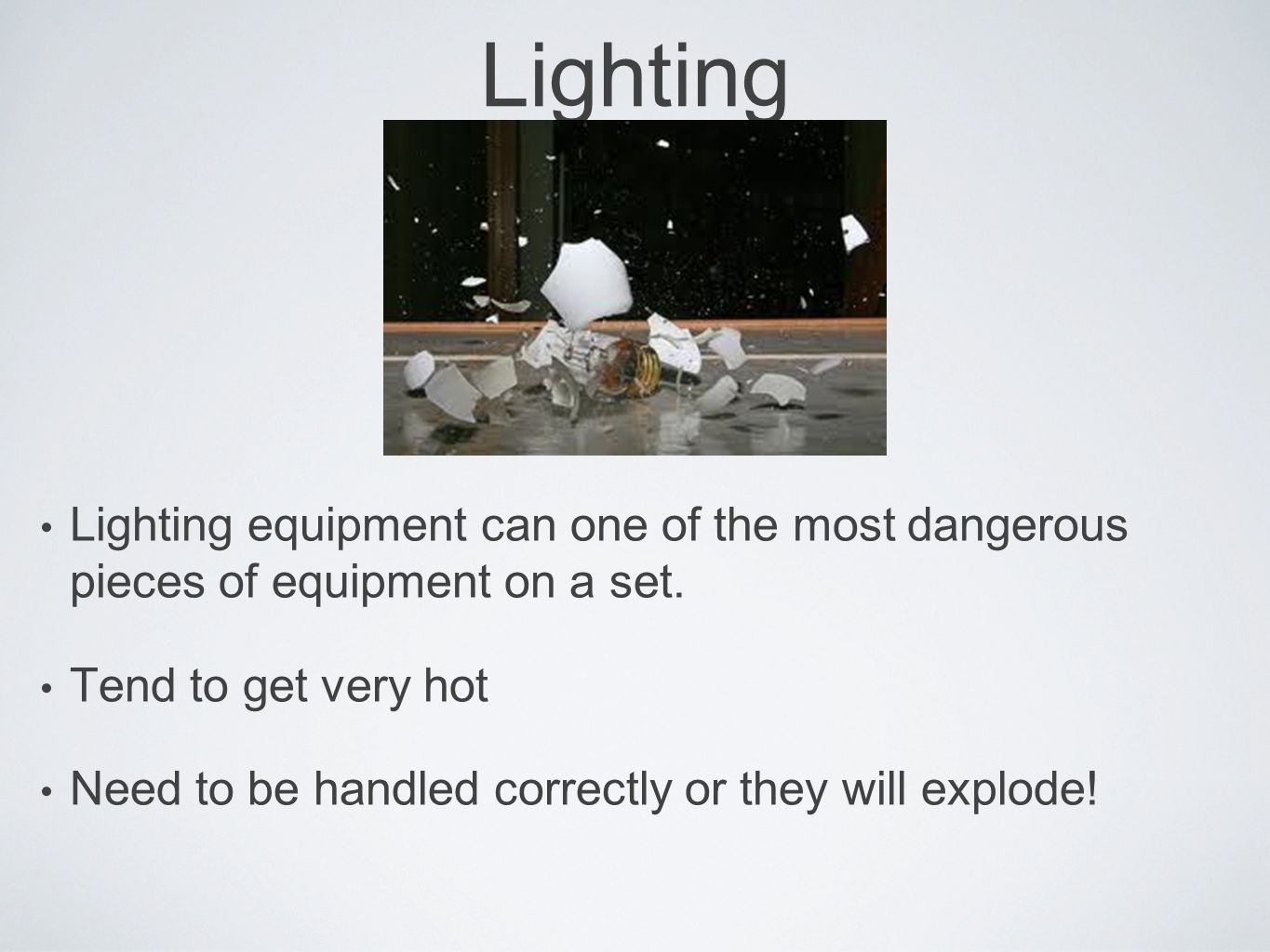 Lighting Lighting equipment can one of the most dangerous pieces of equipment on a set.