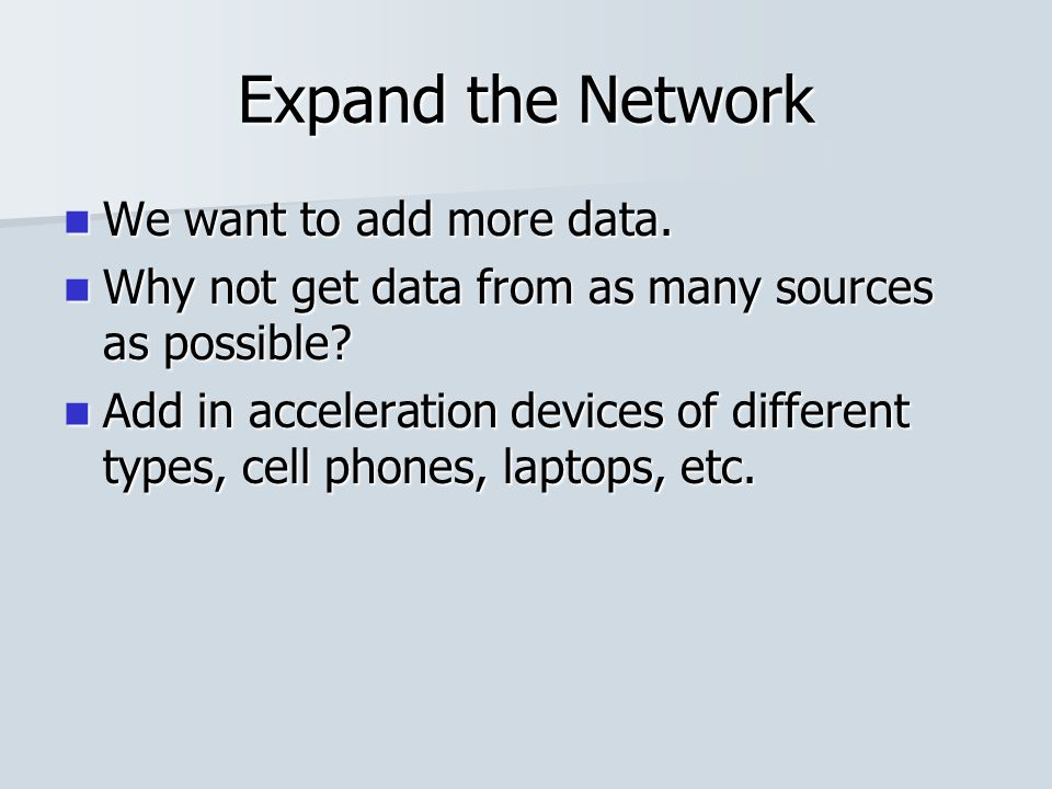 Expand the Network We want to add more data. We want to add more data.