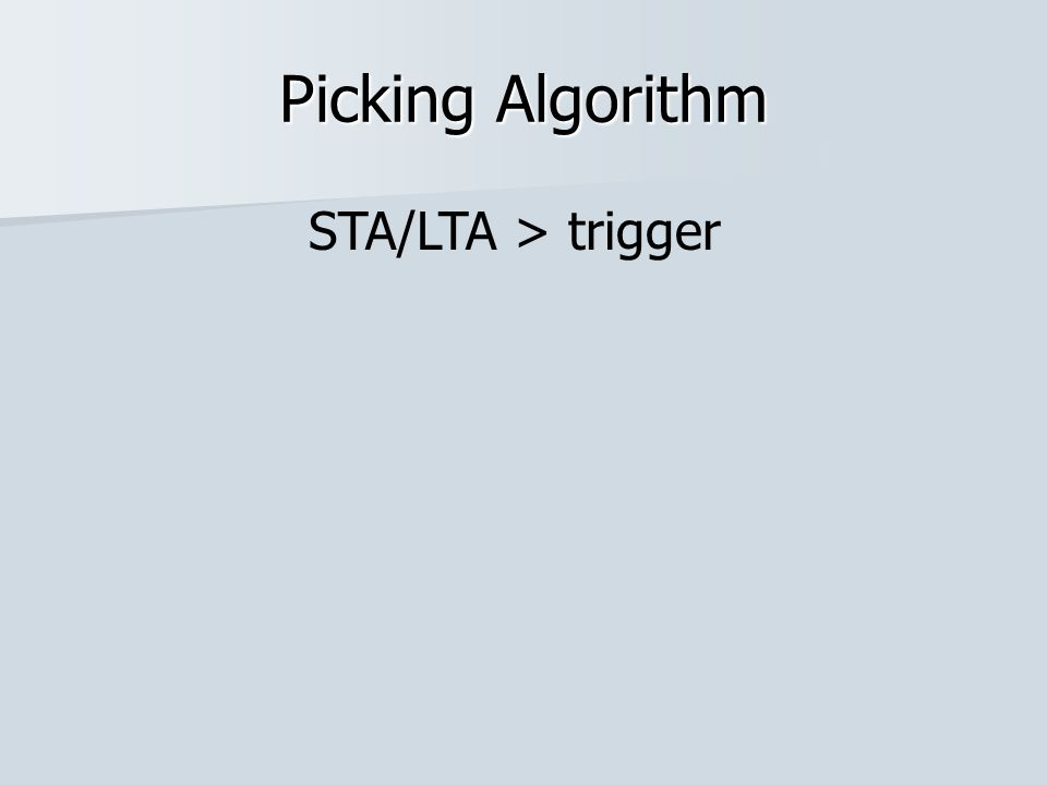Picking Algorithm STA/LTA > trigger