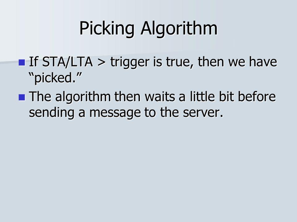 "Picking Algorithm If STA/LTA > trigger is true, then we have ""picked."" If STA/LTA > trigger is true, then we have ""picked."" The algorithm then waits a"