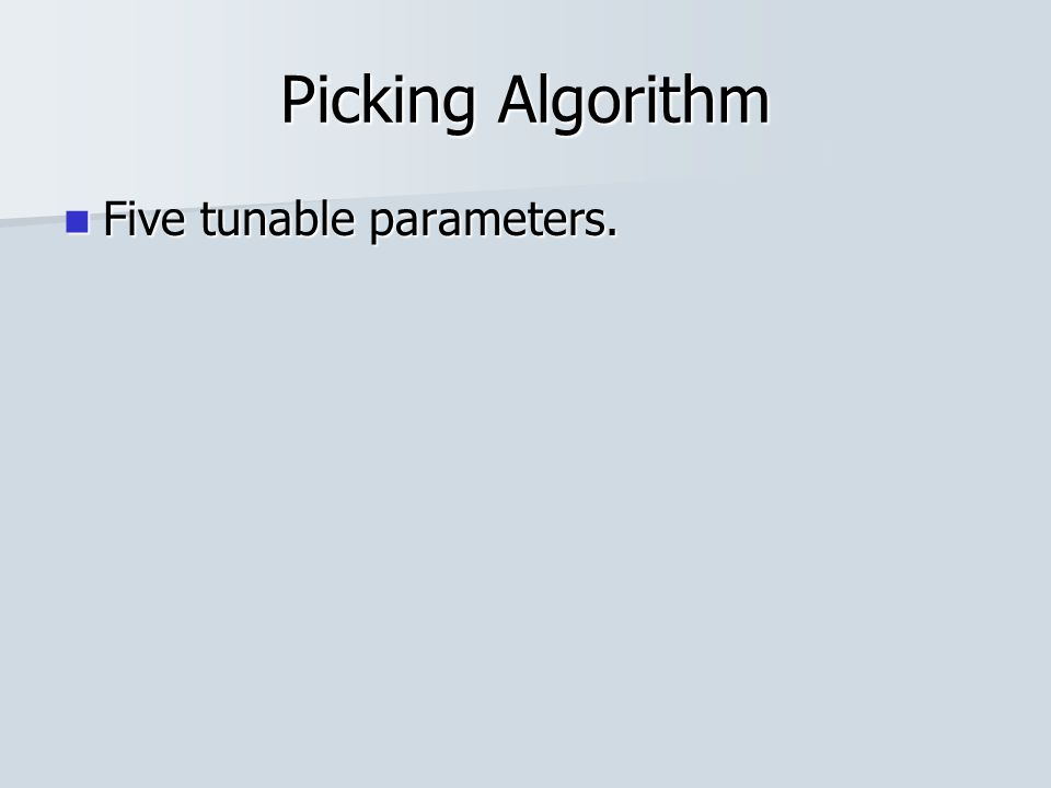 Picking Algorithm Five tunable parameters. Five tunable parameters.