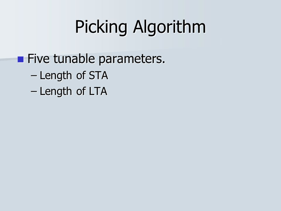 Picking Algorithm Five tunable parameters. Five tunable parameters. –Length of STA –Length of LTA