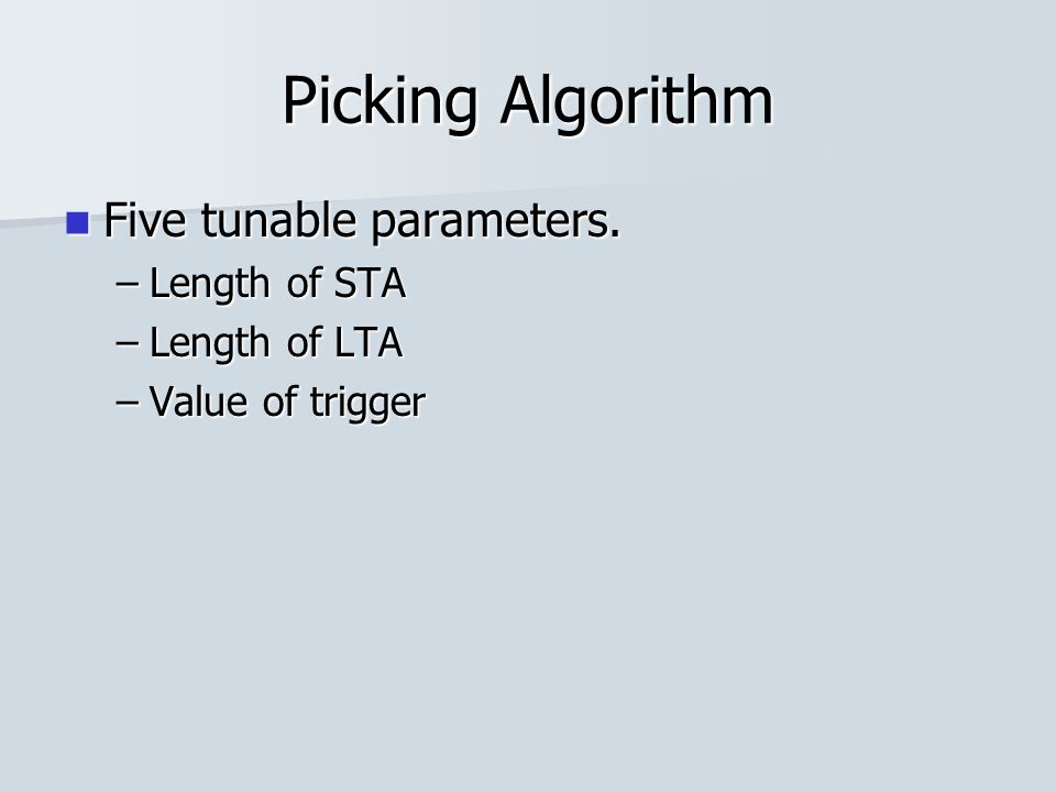 Picking Algorithm Five tunable parameters. Five tunable parameters. –Length of STA –Length of LTA –Value of trigger