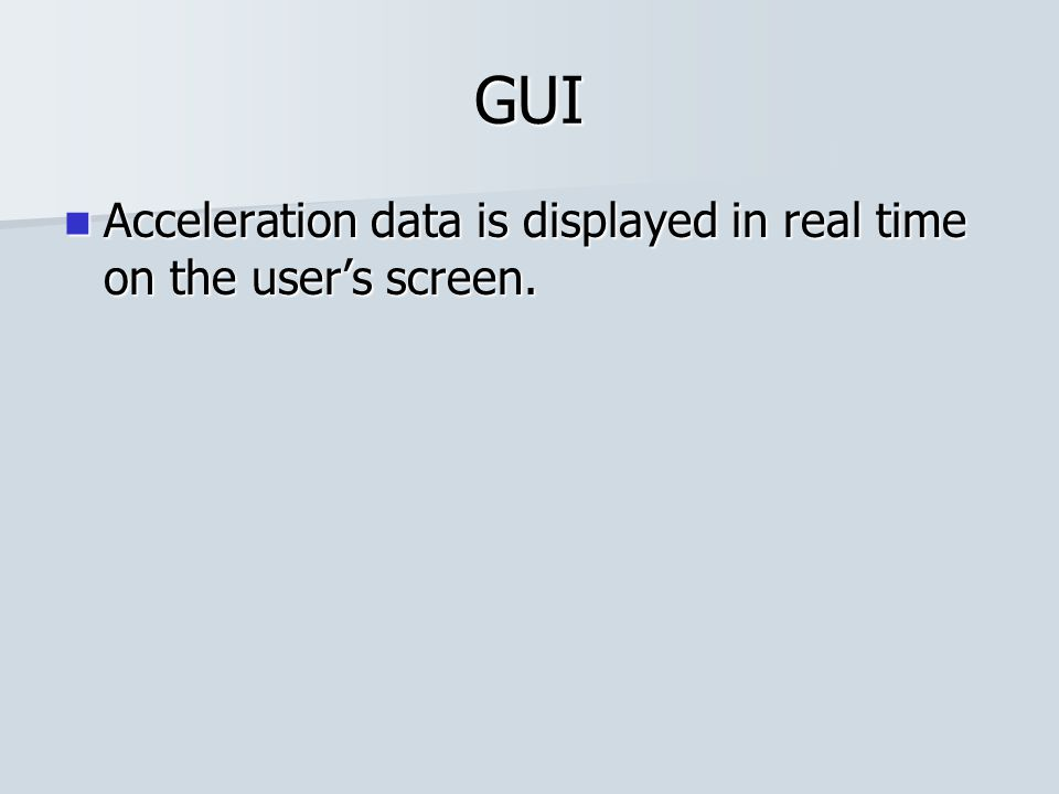 GUI Acceleration data is displayed in real time on the user's screen. Acceleration data is displayed in real time on the user's screen.