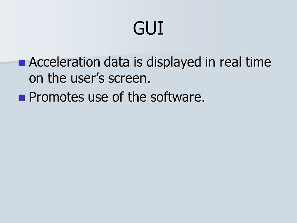 GUI Promotes use of the software. Promotes use of the software.
