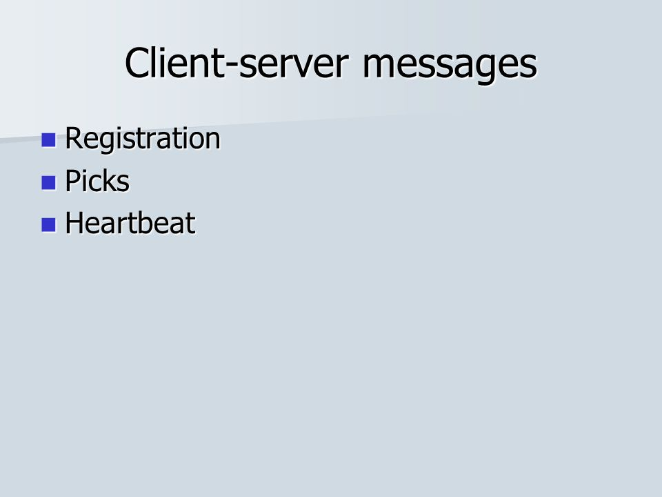 Client-server messages Registration Registration Picks Picks Heartbeat Heartbeat