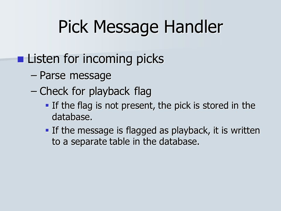 Pick Message Handler Listen for incoming picks Listen for incoming picks –Parse message –Check for playback flag  If the flag is not present, the pic