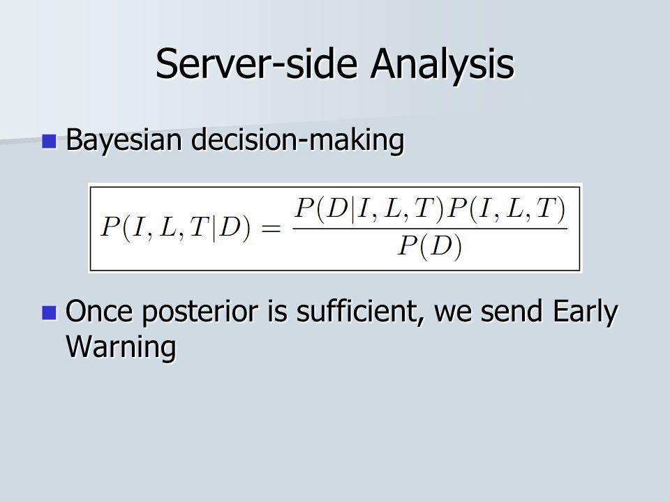 Server-side Analysis Bayesian decision-making Bayesian decision-making Once posterior is sufficient, we send Early Warning Once posterior is sufficient, we send Early Warning