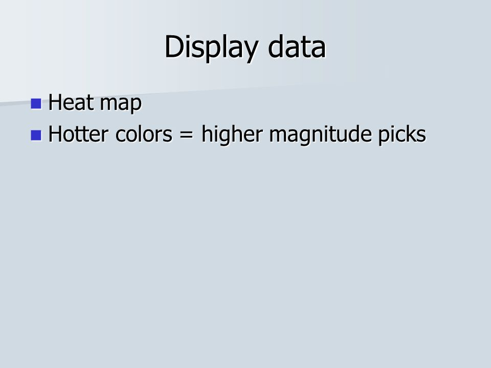 Display data Heat map Heat map Hotter colors = higher magnitude picks Hotter colors = higher magnitude picks